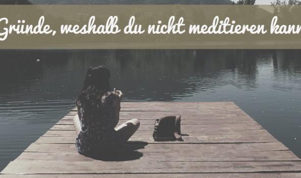 Drei Gründe, weshalb du nicht meditieren kannst