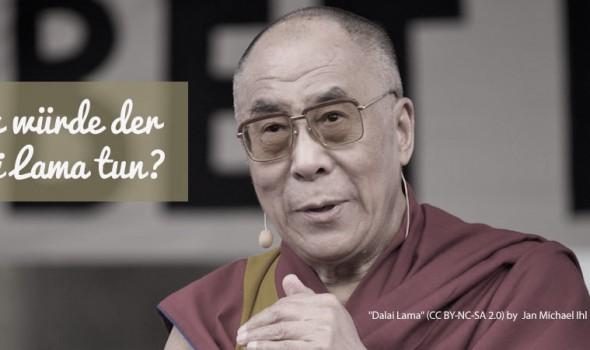 Was würde der Dalai Lama tun?
